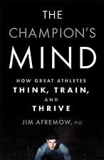 The Champion's Mind : How Great Athletes Think, Train, and Thrive by Jim...