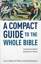 A Compact Guide to the Whole Bible : Learning to Read Scripture's Story...