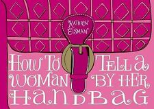 How to Tell a Woman by Her Handbag by Kathryn Eisman (2010, Hardcover)