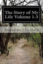 The Story of My Life Volume 1-3 by Augustus J. C. Hare (2014, Paperback)