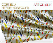 Cornelia Hesse-Honegger: Art on Silk, Honegger, Gottfried, Hesse-Honegger, Corne