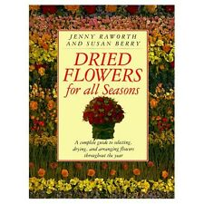 DRIED FLOWERS BOOK A Complete How-to Guide for Selecting Drying & Arranging