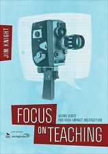 Focus on Teaching : Using Video for High-Impact Instruction by Jim Knight...