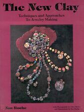 The New Clay : Techniques and Approaches to Jewelry Making Nan Roche Book