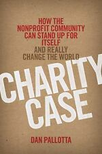 Charity Case: How the Nonprofit Community Can Stand Up For Itself and Really Ch