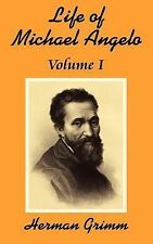 The Life of Michael Angelo : Volume I Vol. 1 by Herman Grimm (2002, Paperback)