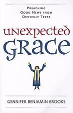 Unexpected Grace : Preaching Good News from Difficult Texts by Gennifer...