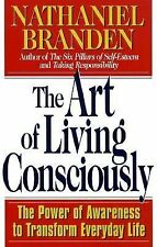 The Art of Living Consciously : The Power of Awareness to Transform Everyday...