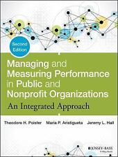 Managing and Measuring Performance in Public and Nonprofit Organizations : An...