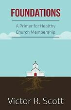 Foundations : A Primer for Healthy Church Membership by Victor Scott (2015,...
