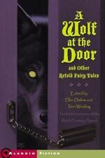 A Wolf at the Door and Other Retold Fairy Tales 13 stories
