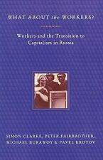 What about the Workers? : Workers and the Transition to Capitalism in Russia...