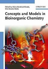 Concepts and Models in Bioinorganic Chemistry (2006, Paperback)