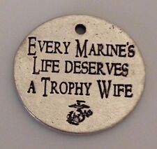 Every MARINES Life Deserves A Trophy WIFE Pewter Charm Silver tone Support Charm