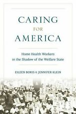 Caring for America : Home Health Workers in the Shadow of the Welfare State...