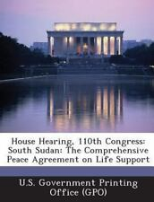 House Hearing, 110th Congress : South Sudan (2013, Paperback)