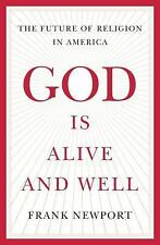 God Is Alive and Well : The Future of Religion in America by Frank Newport...