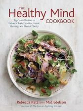 The Healthy Mind Cookbook : Big-Flavor Recipes to Enhance Brain Function,...