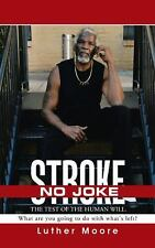Stroke No Joke : What Are You Going to Do with What's Left? by Luther Moore...