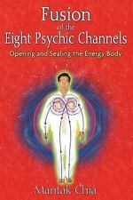 Fusion of the Eight Psychic Channels:Opening & Sealing the Energy Body Paperback