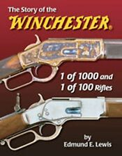 STORY OF THE WINCHESTER 1 of 1000 AND 1 of 100 RIFLE