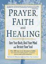 Prayer, Faith, and Healing : Cure Your Body, Heal Your Mind, and Restore Your...