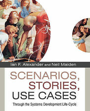Scenarios, Stories, Use Cases: Through the Systems Development Life-cycle by...