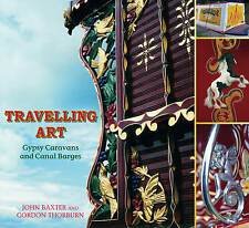 Travelling Art: Gypsy Caravans and Canal Barges by John Baxter, Gordon...