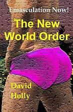 The New World Order : Emasculation Now! by David Holly (2015, Paperback)