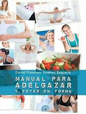 Manual para Adelgazar y Estar en Forma by David Francisco Jiménez Reguera...