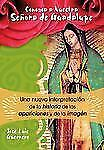 Conozca A Nuestra Senora de Guadalupe : Una Nueva Interpretacion de la...