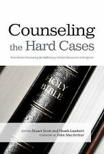 Counseling the Hard Cases: True Stories Illustrating the Sufficiency of God's Re