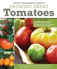 You Bet Your Garden Guide to Growing Great Tomatoes : How to Grow...