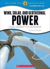 Wind, Solar, and Geothermal Power (Calling All Innovators: A Career for You)