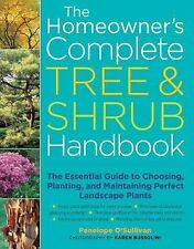 The Homeowner's Complete Tree & Shrub Handbook: The Essential Guide to Choosing,