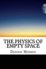 The Physics of Empty Space : Understanding Space-Time by Dennis Morris (2015,...