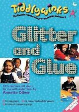 Annette Oliver Glitter and Glue: 101 Creative Craft Ideas for Use with Under-Fiv