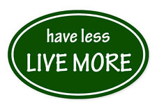 Have Less Live More Green Environmental Oval car window bumper sticker decal 5""