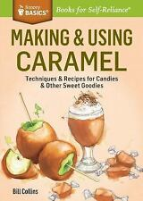 Making & Using Caramel: Techniques & Recipes for Candies & Other Sweet Goodies.