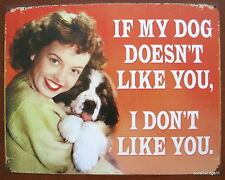 If My Dog Doesn't Like You,I Don't Like You,Tin Metal Sign,Made In USA,Wall Art