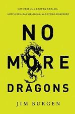 No More Dragons: Get Free from Broken Dreams, Lost Hope, Bad Religion, and Other