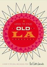 How to Find Old La : A Guide to the Usual and Unusual (2012, Map, Other)