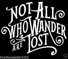 NOT ALL  WHO WANDER ARE LOST Vinyl Decal Car Window Bumper Sticker Laptop Cute