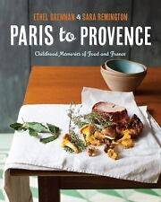 Paris to Provence: Childhood Memories of Food & France, Remington, Sara, Brennan