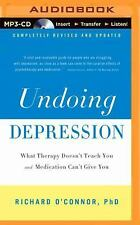 Undoing Depression : What Therapy Doesn't Teach You and Medication Can't Give...
