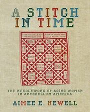 A Stitch in Time : The Needlework of Aging Women in Antebellum America by...