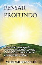 Pensar Profundo : Su Mente Es un Campo de Infinitas Posibilidades, Aprenda a...
