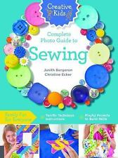 Creative Kids Ser.: Complete Photo Guide to Sewing by Christine Ecker and...