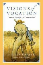 Visions of Vocation: Common Grace for the Common Good by Garber, Steven