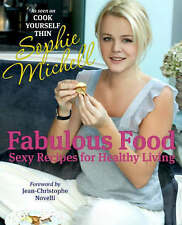 Fabulous Food Sexy Recipes for Healthy Living by Sophie Michell...A New Hardback